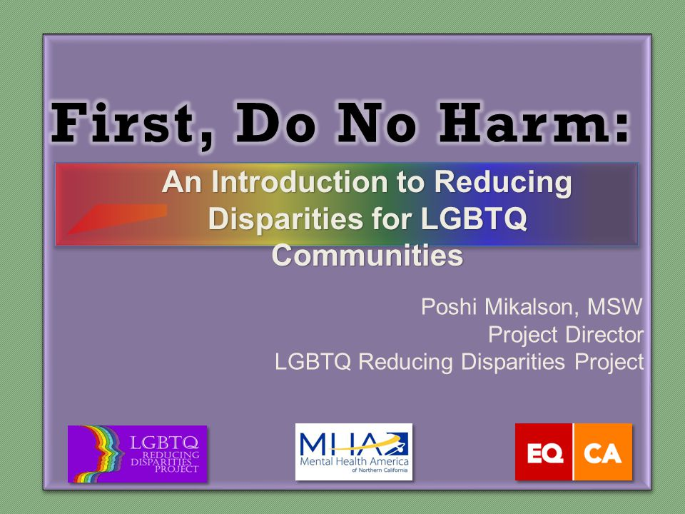 Poshi Mikalson, MSW Project Director LGBTQ Reducing Disparities Project An Introduction to Reducing Disparities for LGBTQ Communities