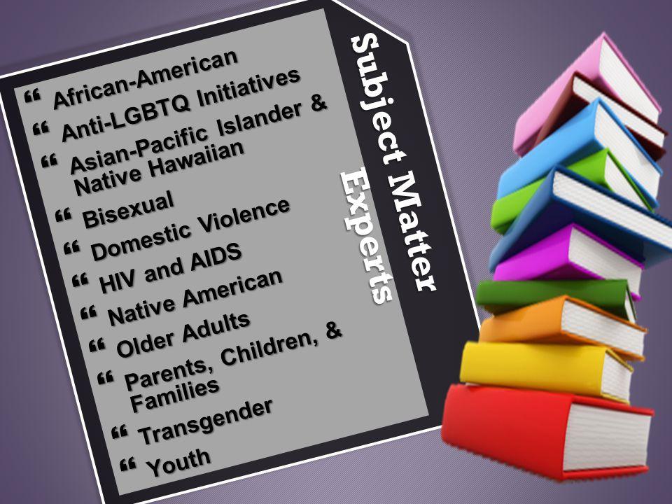  African-American  Anti-LGBTQ Initiatives  Asian-Pacific Islander & Native Hawaiian  Bisexual  Domestic Violence  HIV and AIDS  Native American