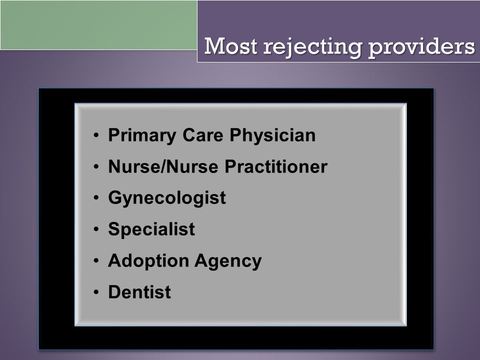 Most rejecting providers Primary Care Physician Nurse/Nurse Practitioner Gynecologist Specialist Adoption Agency Dentist