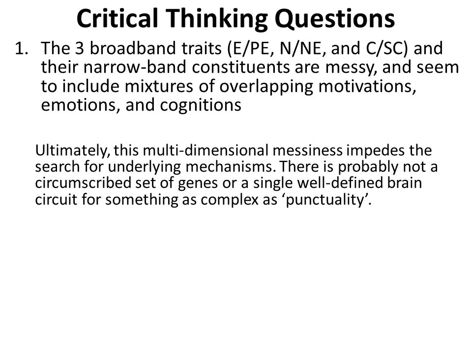 Critical Thinking Questions 1.The 3 broadband traits (E/PE, N/NE, and C/SC) and their narrow-band constituents are messy, and seem to include mixtures