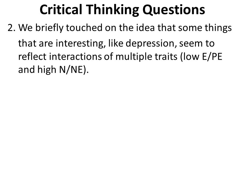 Critical Thinking Questions 2. We briefly touched on the idea that some things that are interesting, like depression, seem to reflect interactions of