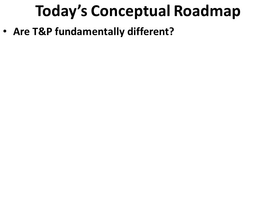 Today's Conceptual Roadmap Are T&P fundamentally different? How are T&P organized? How many factors? How are emotion and cognition incorporated into t