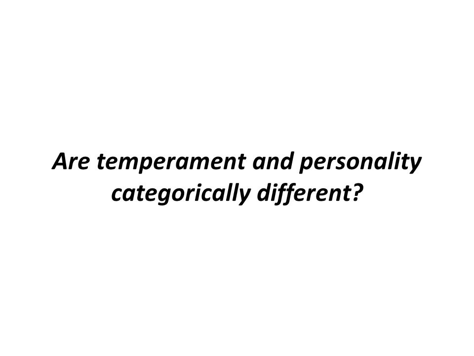 Are temperament and personality categorically different?