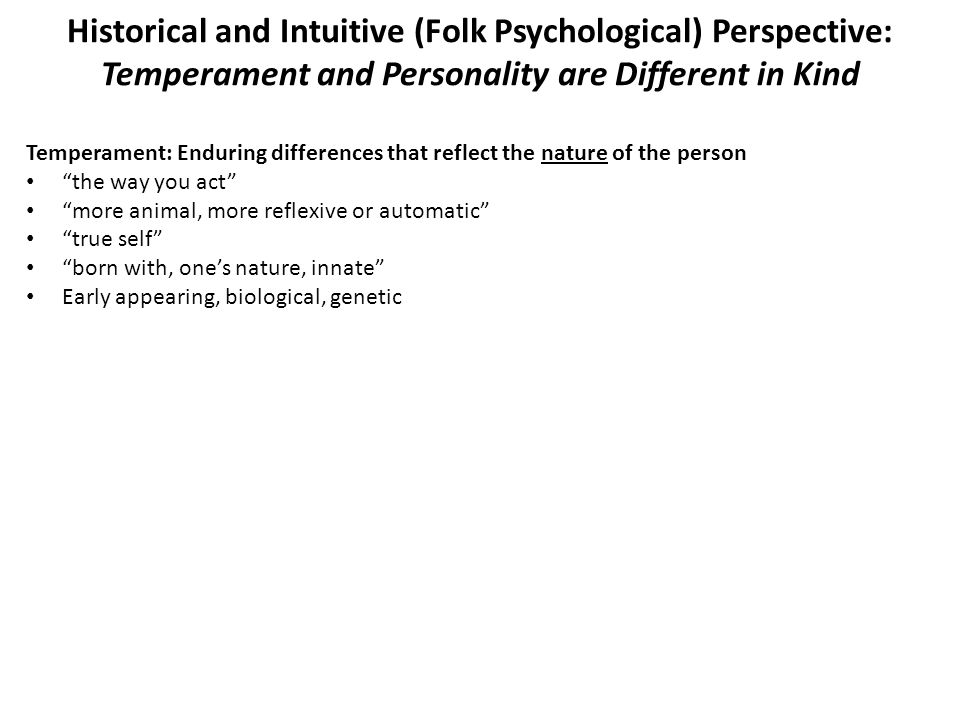 Historical and Intuitive (Folk Psychological) Perspective: Temperament and Personality are Different in Kind Temperament: Enduring differences that re