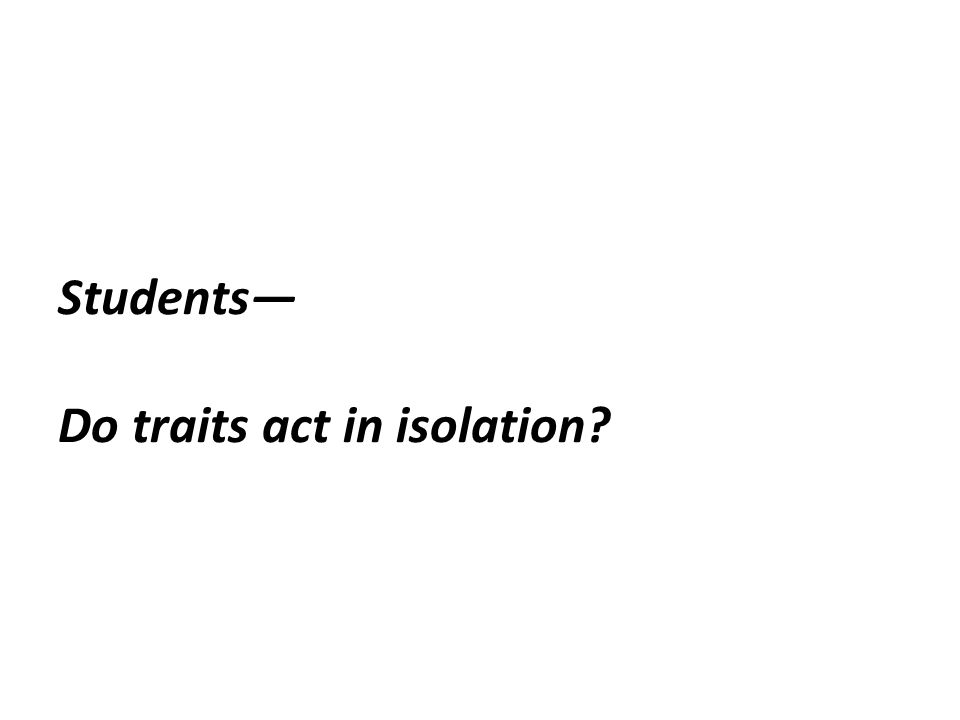 Students— Do traits act in isolation?