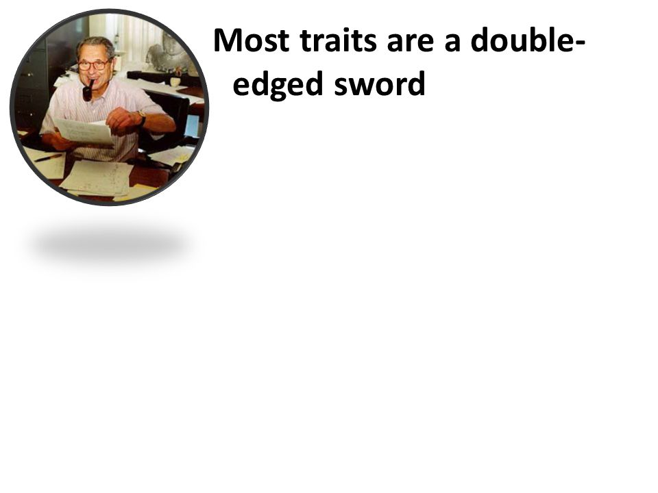 Most traits are a double- edged sword