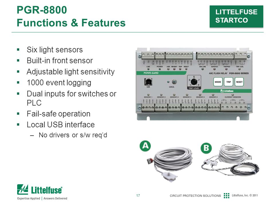 17 LITTELFUSE STARTCO PGR-8800 Functions & Features  Six light sensors  Built-in front sensor  Adjustable light sensitivity  1000 event logging  Dual inputs for switches or PLC  Fail-safe operation  Local USB interface –No drivers or s/w req'd