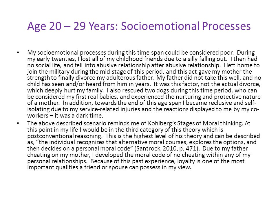 Age 20 – 29 Years: Socioemotional Processes My socioemotional processes during this time span could be considered poor.