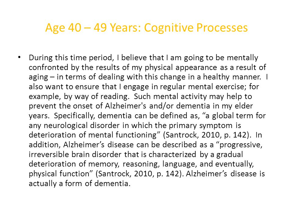 Age 40 – 49 Years: Cognitive Processes During this time period, I believe that I am going to be mentally confronted by the results of my physical appe