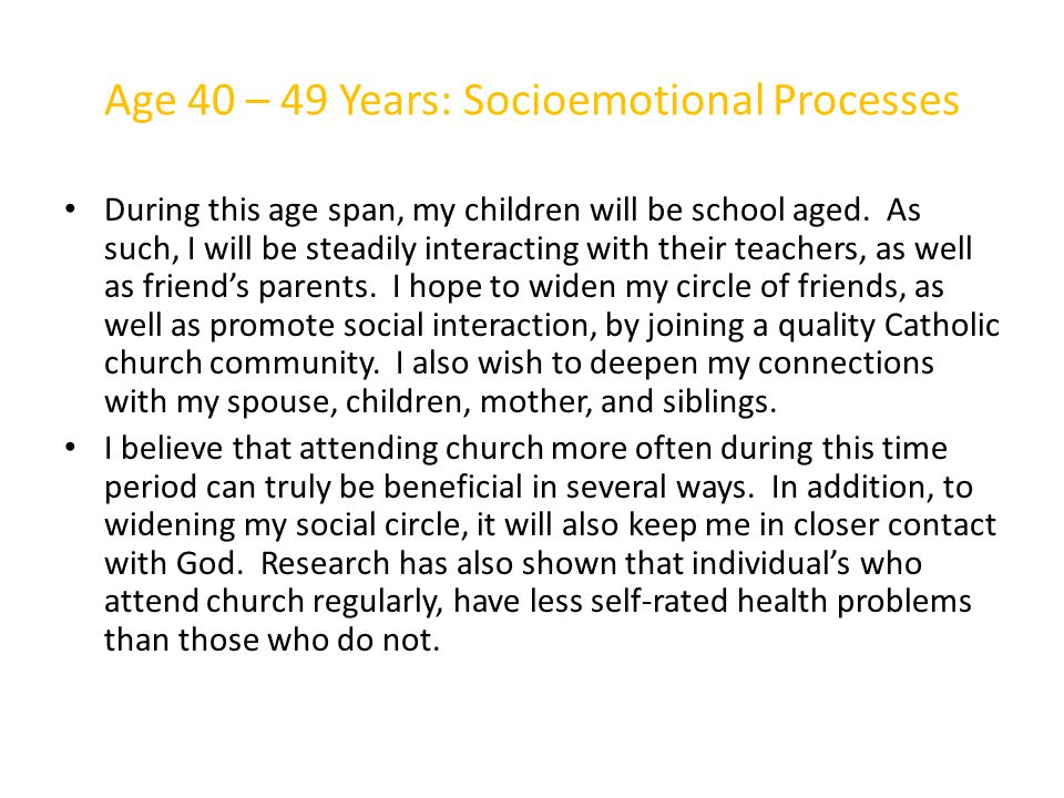 Age 40 – 49 Years: Socioemotional Processes During this age span, my children will be school aged.