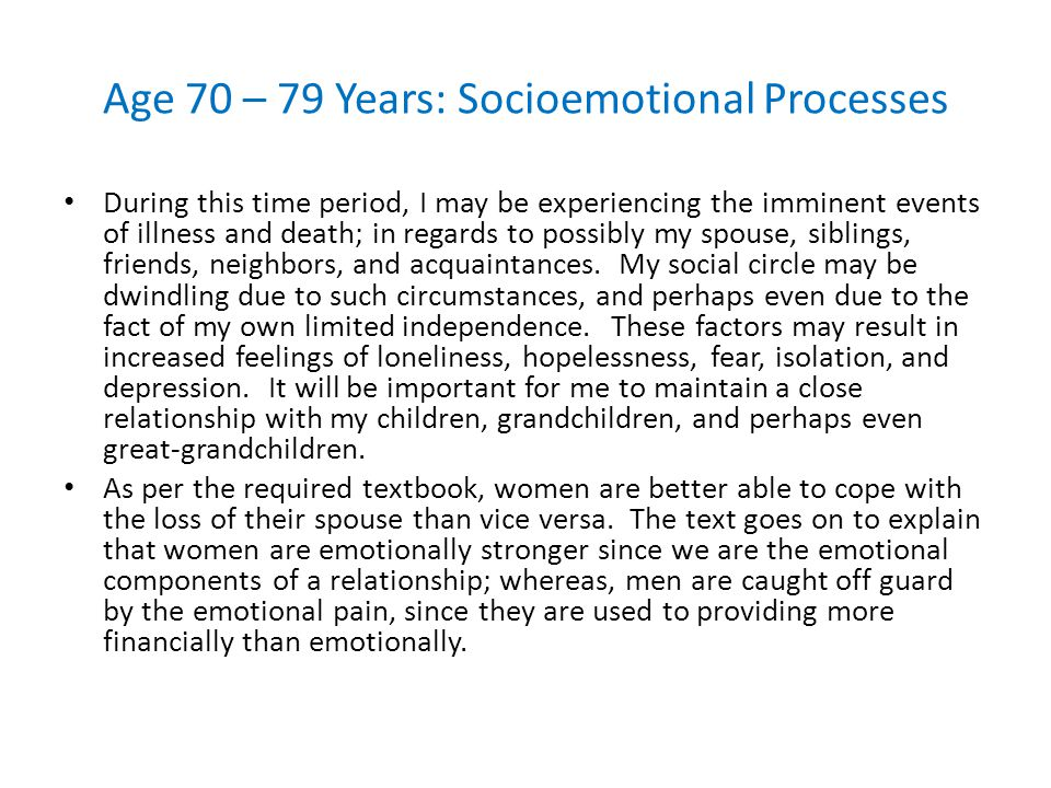 Age 70 – 79 Years: Socioemotional Processes During this time period, I may be experiencing the imminent events of illness and death; in regards to pos
