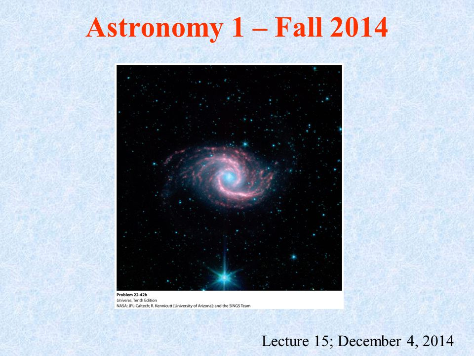 Astronomy 1 – Fall 2014 Lecture 15; December 4, 2014