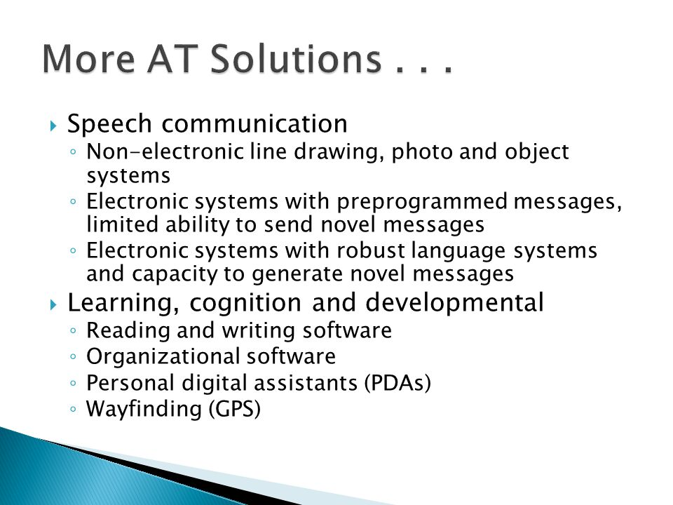  Speech communication ◦ Non-electronic line drawing, photo and object systems ◦ Electronic systems with preprogrammed messages, limited ability to se