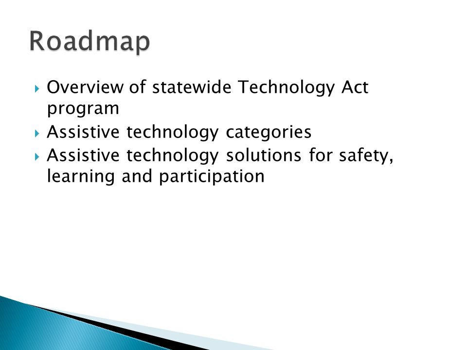  Overview of statewide Technology Act program  Assistive technology categories  Assistive technology solutions for safety, learning and participati