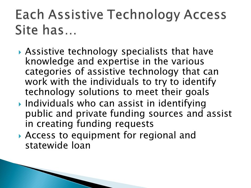  Assistive technology specialists that have knowledge and expertise in the various categories of assistive technology that can work with the individu