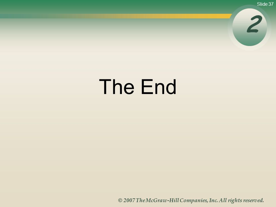 Slide 37 © 2007 The McGraw-Hill Companies, Inc. All rights reserved. The End 2