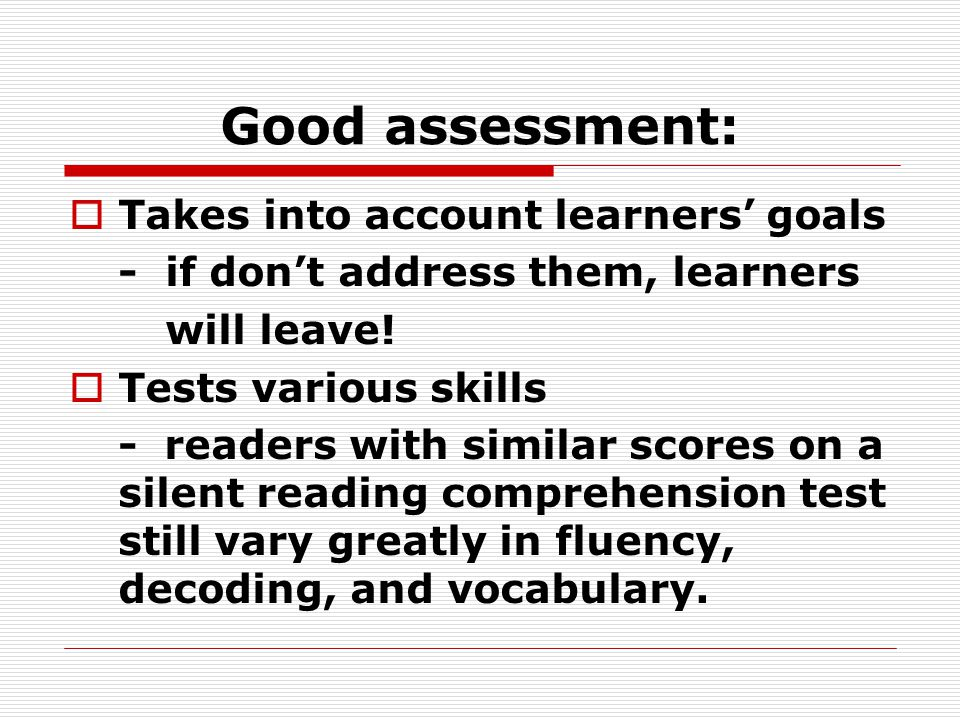 Good assessment:  Takes into account learners' goals -if don't address them, learners will leave.