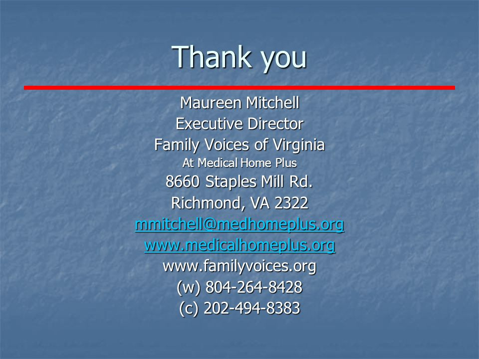 Thank you Maureen Mitchell Executive Director Family Voices of Virginia At Medical Home Plus 8660 Staples Mill Rd.