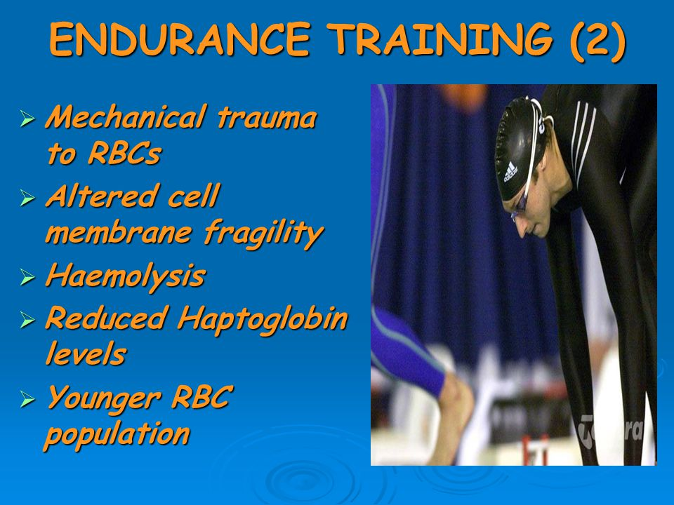 ENDURANCE TRAINING (2)  Mechanical trauma to RBCs  Altered cell membrane fragility  Haemolysis  Reduced Haptoglobin levels  Younger RBC population