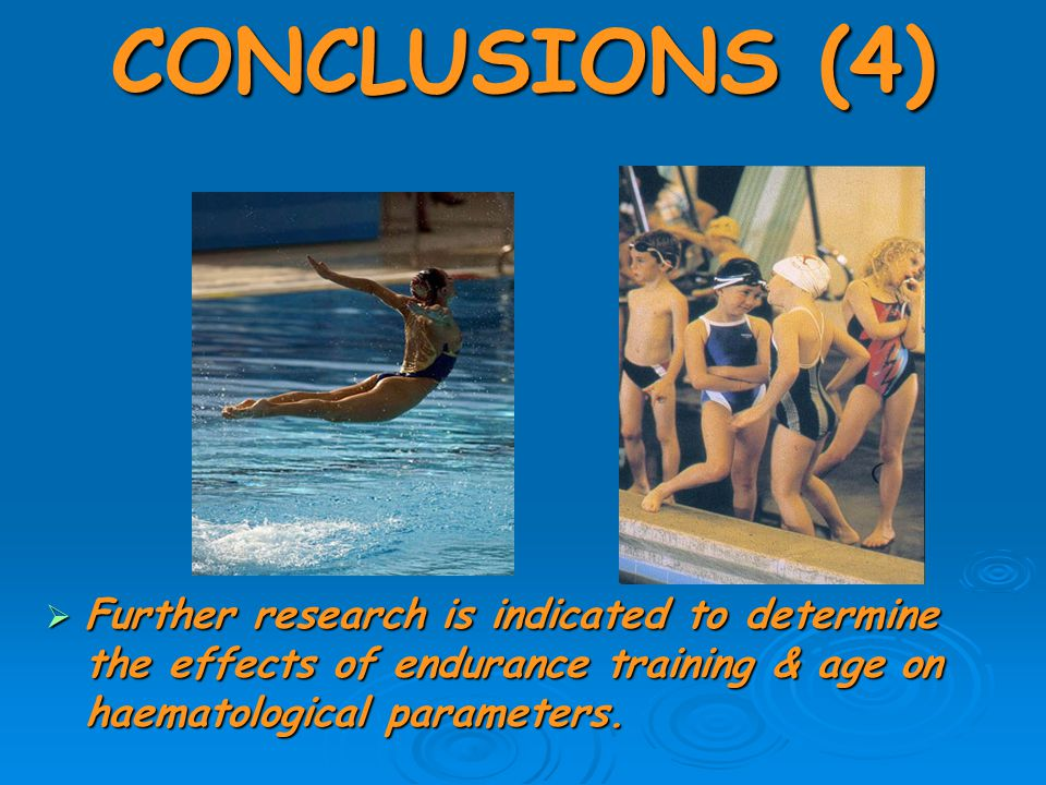 CONCLUSIONS (4)  Further research is indicated to determine the effects of endurance training & age on haematological parameters.