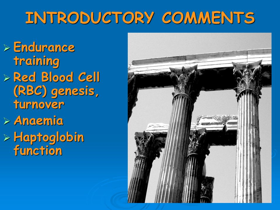 INTRODUCTORY COMMENTS  Endurance training  Red Blood Cell (RBC) genesis, turnover  Anaemia  Haptoglobin function