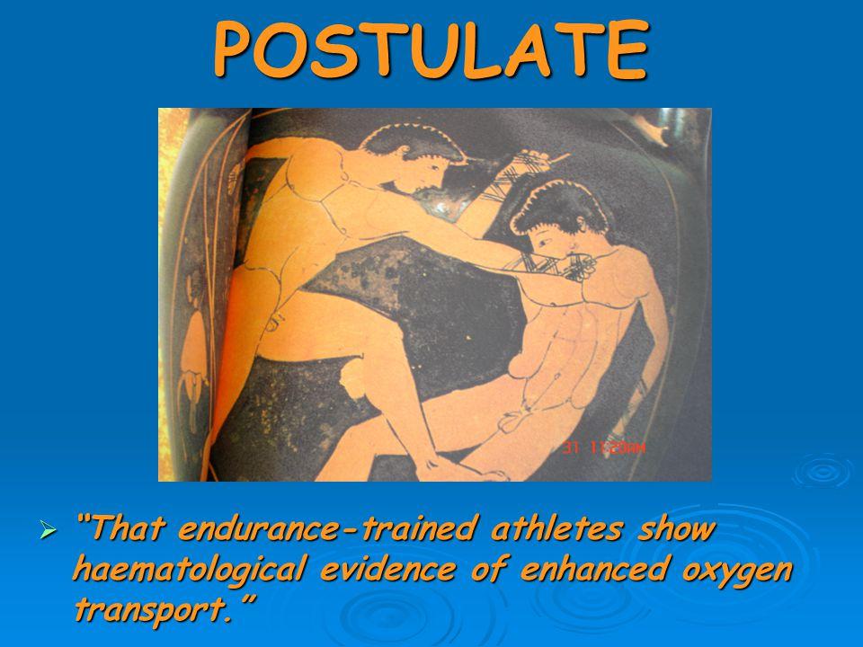 "POSTULATE  ""That endurance-trained athletes show haematological evidence of enhanced oxygen transport."""