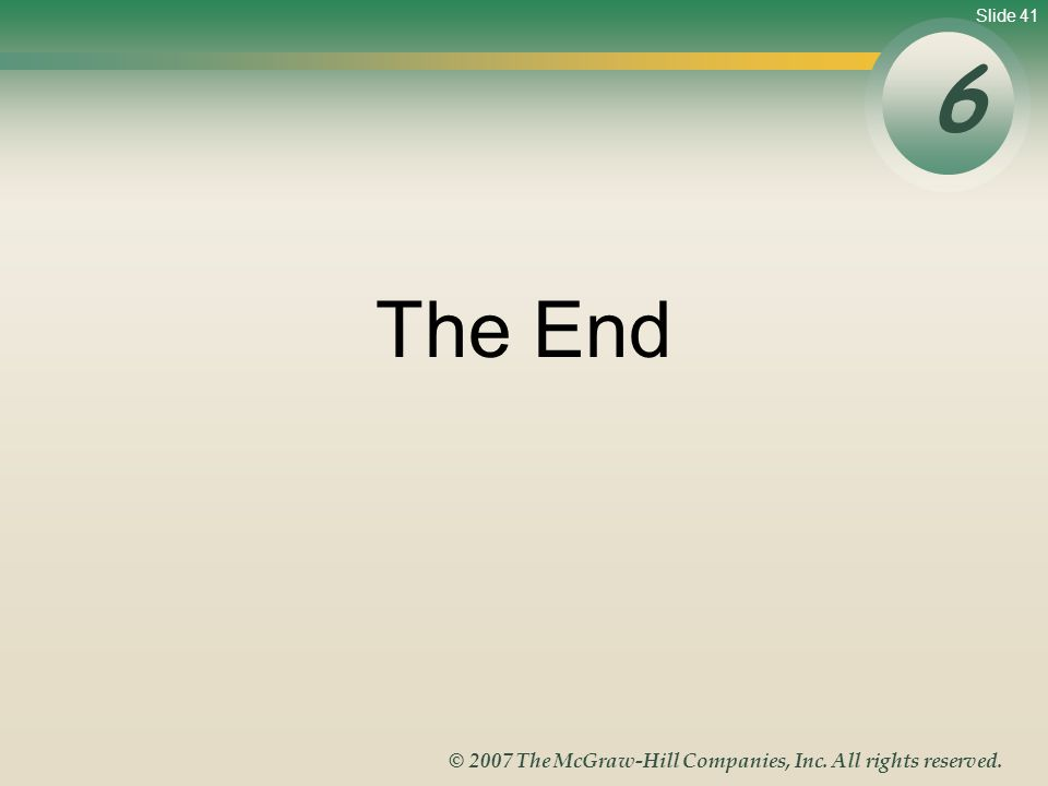 Slide 41 © 2007 The McGraw-Hill Companies, Inc. All rights reserved. The End 6