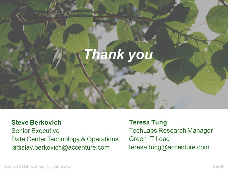 Thank you Teresa Tung TechLabs Research Manager Green IT Lead teresa.tung@accenture.com Copyright © 2009 Accenture.