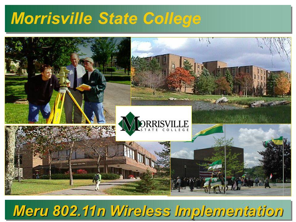 Meru 802.11n Wireless Implementation Meru 802.11n Wireless Implementation Morrisville State College