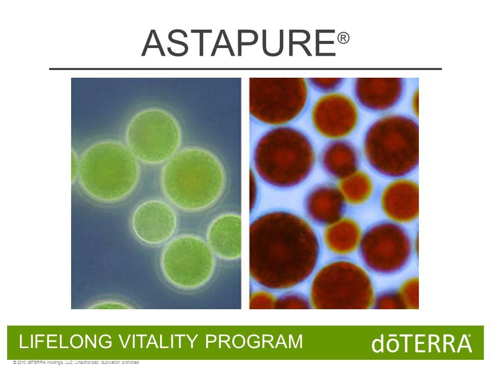 ASTAPURE ® LIFELONG VITALITY PROGRAM © 2010 dōTERRA Holdings, LLC, Unauthorized duplication prohibited