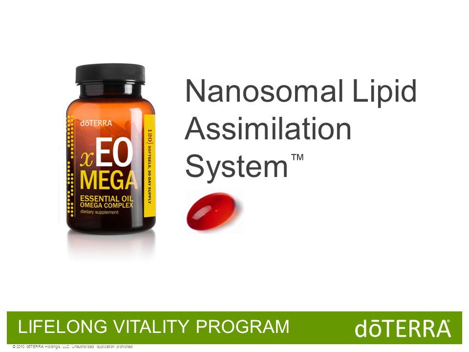 LIFELONG VITALITY PROGRAM Nanosomal Lipid Assimilation System ™ © 2010 dōTERRA Holdings, LLC, Unauthorized duplication prohibited