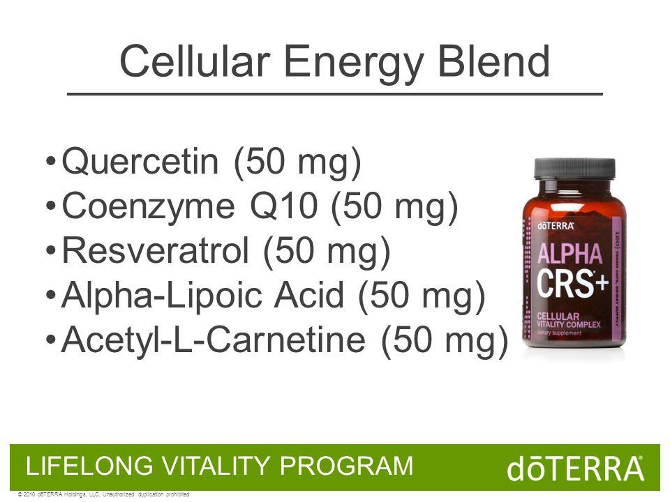 Quercetin (50 mg) Coenzyme Q10 (50 mg) Resveratrol (50 mg) Alpha-Lipoic Acid (50 mg) Acetyl-L-Carnetine (50 mg) LIFELONG VITALITY PROGRAM © 2010 dōTERRA Holdings, LLC, Unauthorized duplication prohibited Cellular Energy Blend