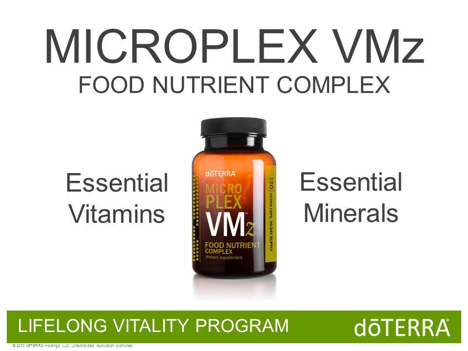 LIFELONG VITALITY PROGRAM Essential Vitamins Essential Minerals MICROPLEX VMz FOOD NUTRIENT COMPLEX © 2010 dōTERRA Holdings, LLC, Unauthorized duplication prohibited