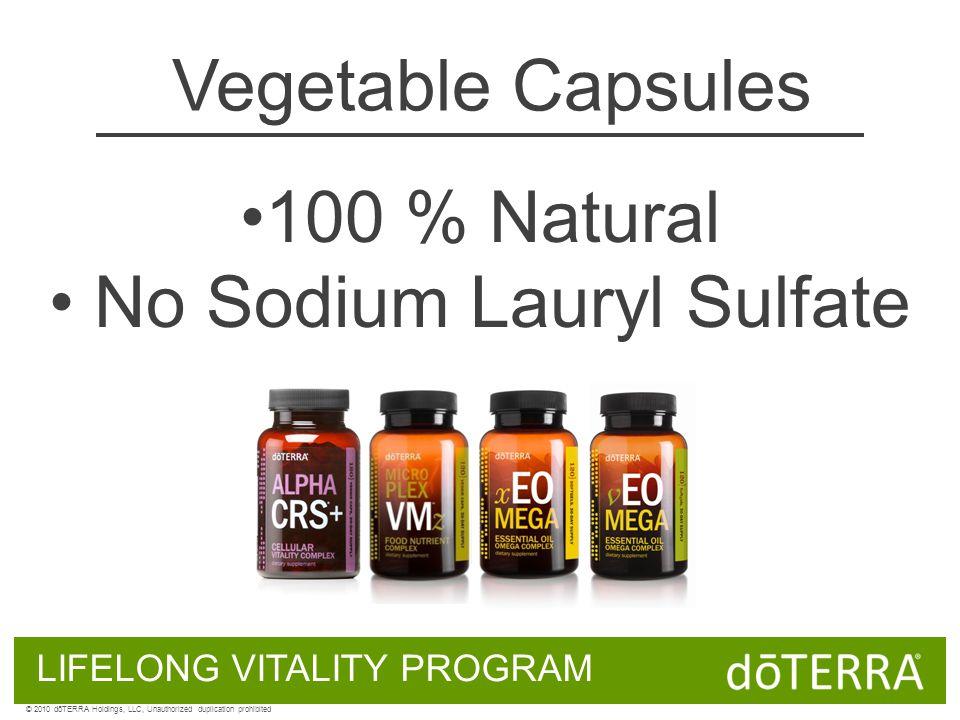 Vegetable Capsules LIFELONG VITALITY PROGRAM © 2010 dōTERRA Holdings, LLC, Unauthorized duplication prohibited 100 % Natural No Sodium Lauryl Sulfate