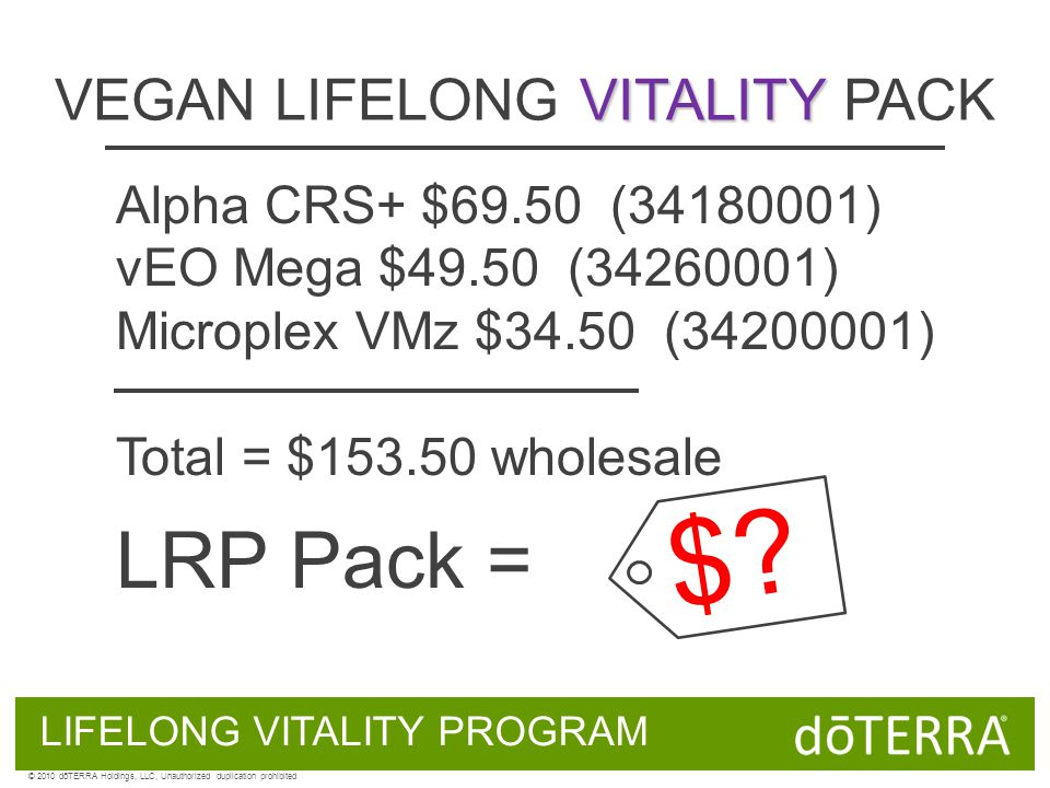VITALITY VEGAN LIFELONG VITALITY PACK Alpha CRS+ $69.50 (34180001) vEO Mega $49.50 (34260001) Microplex VMz $34.50 (34200001) Total = $153.50 wholesale LRP Pack = LIFELONG VITALITY PROGRAM $.