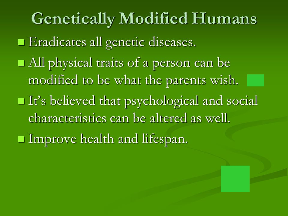 Genetically Modified Humans Eradicates all genetic diseases.