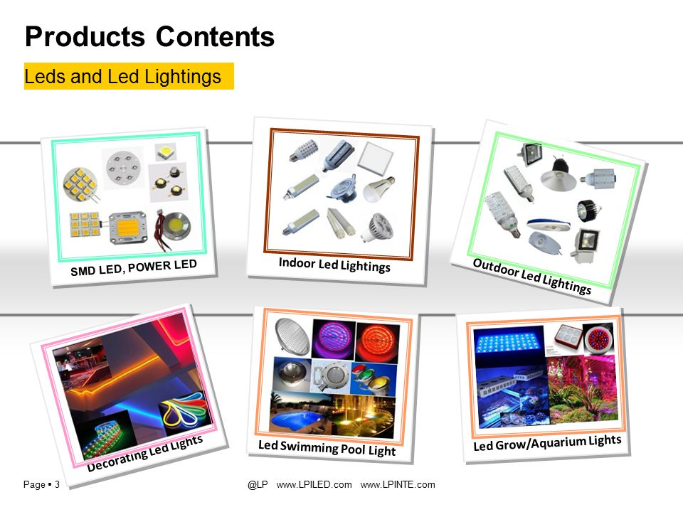 Page  3@LP www.LPILED.com www.LPINTE.com Leds and Led Lightings Products Contents Led Swimming Pool Light Decorating Led Lights Indoor Led Lightings SMD LED, POWER LED Led Grow/Aquarium Lights Outdoor Led Lightings