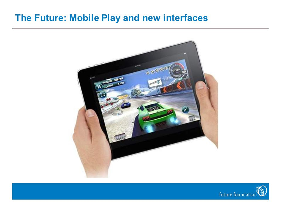 The Future: Mobile Play and new interfaces