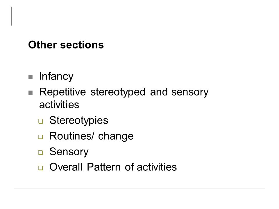 Other sections Infancy Repetitive stereotyped and sensory activities  Stereotypies  Routines/ change  Sensory  Overall Pattern of activities