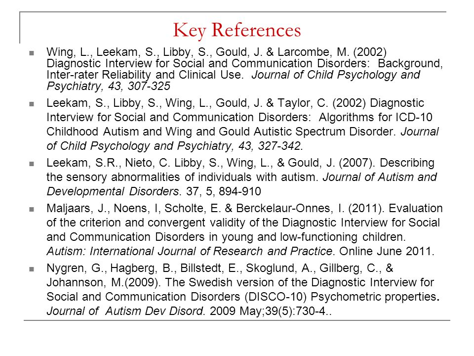 Key References Wing, L., Leekam, S., Libby, S., Gould, J.