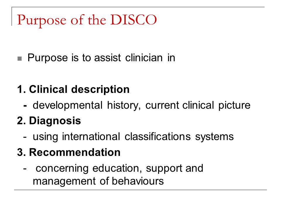 Purpose of the DISCO Purpose is to assist clinician in 1.