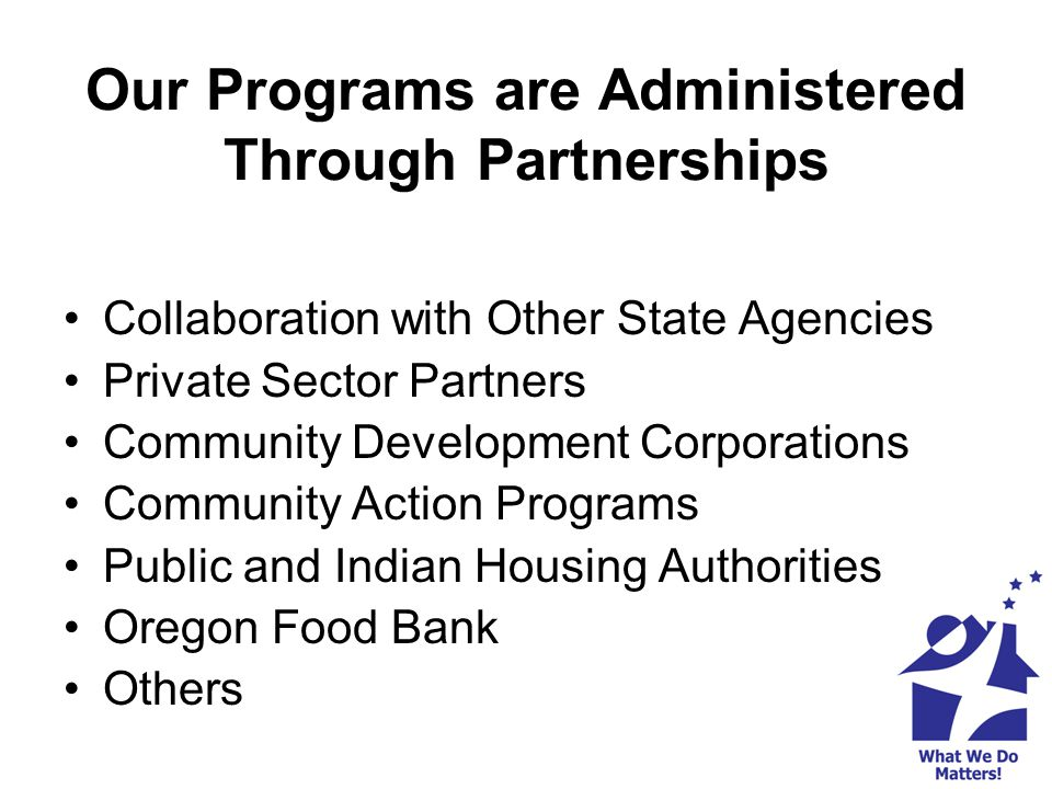 Our Programs are Administered Through Partnerships Collaboration with Other State Agencies Private Sector Partners Community Development Corporations