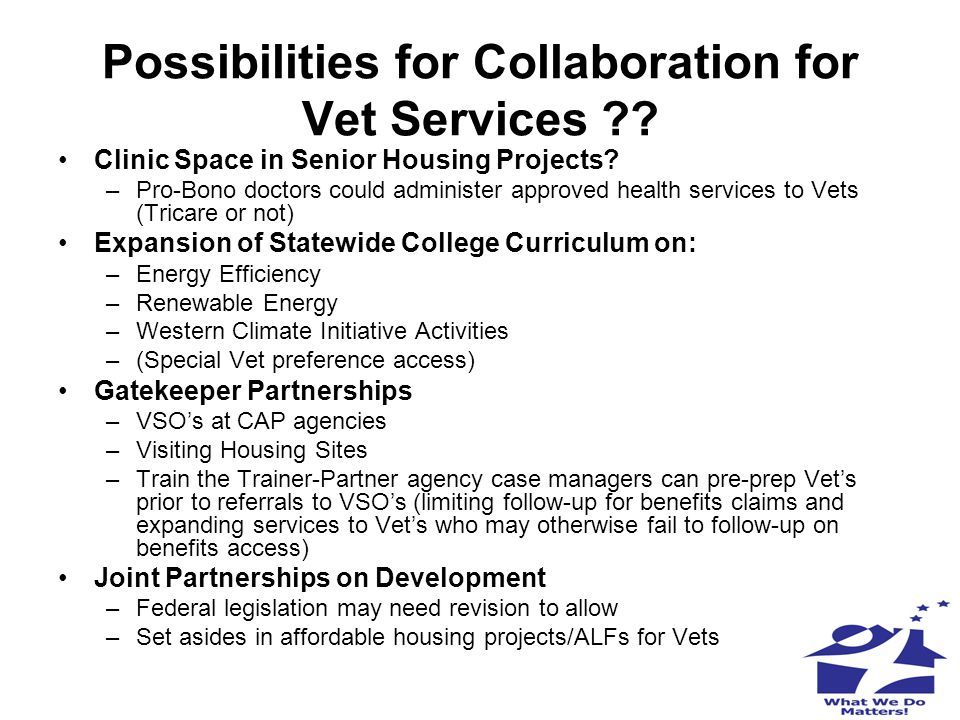Possibilities for Collaboration for Vet Services ?? Clinic Space in Senior Housing Projects? –Pro-Bono doctors could administer approved health servic