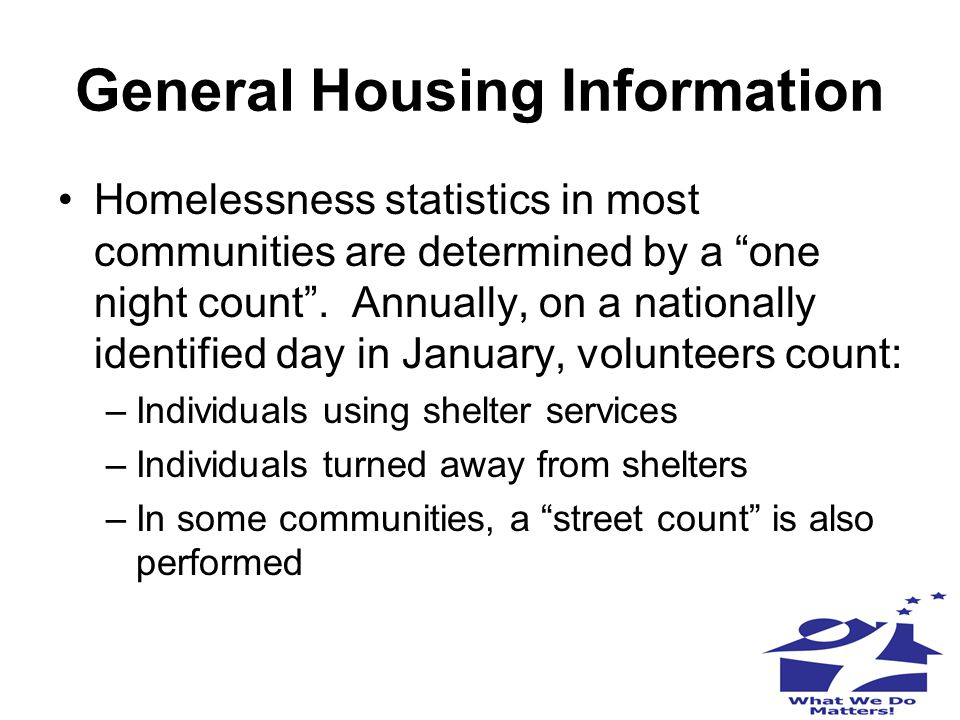 Oregon's Homeless Population Approximately 13,000 people in Oregon are homeless on any given night Almost 7,000 of these individuals are veterans –Reasons most commonly cited for homelessness are: Poverty Lack of affordable housing Economic downturns-either resulting in elimination of services impacting people in poverty, or increasing unemployment rates Difficulties in navigating service delivery systems or conflicts/gaps in the system