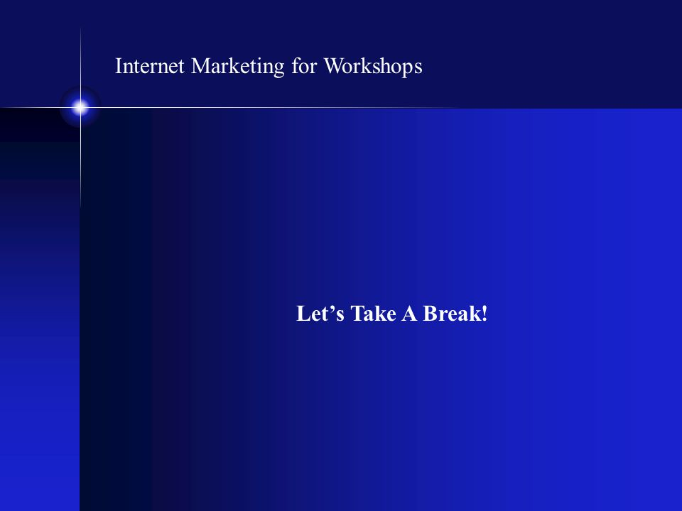 Internet Marketing for Workshops Let's Take A Break!