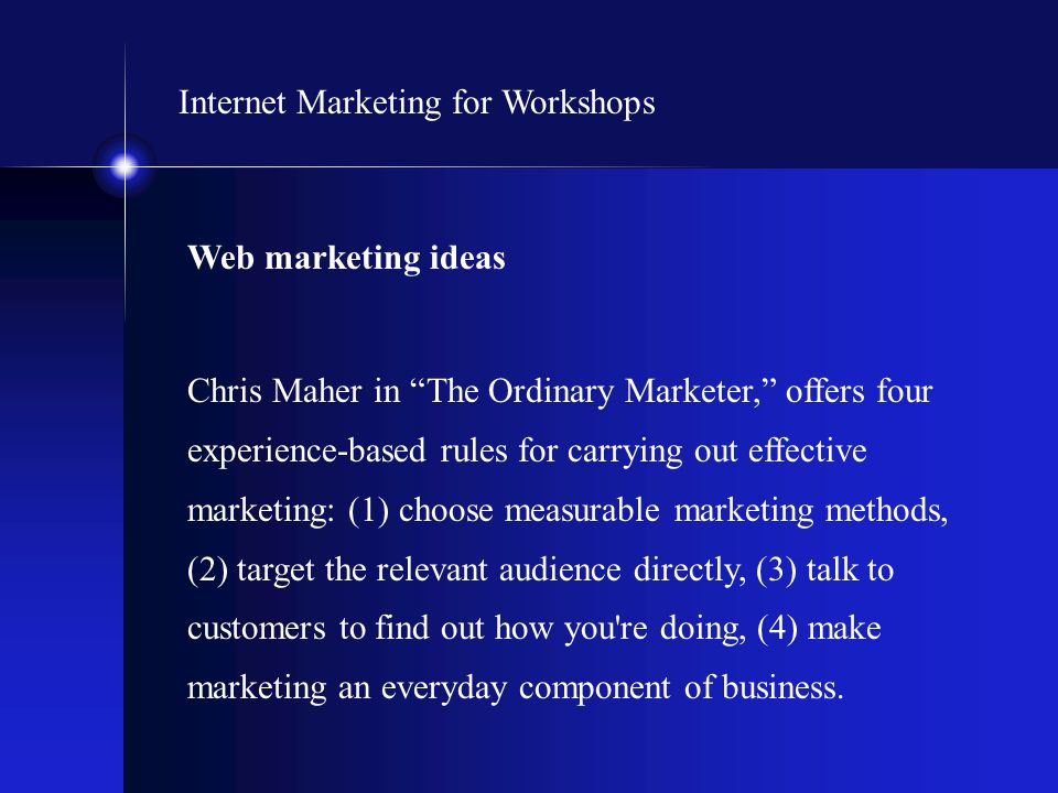 "Internet Marketing for Workshops Web marketing ideas Chris Maher in ""The Ordinary Marketer,"" offers four experience-based rules for carrying out effec"