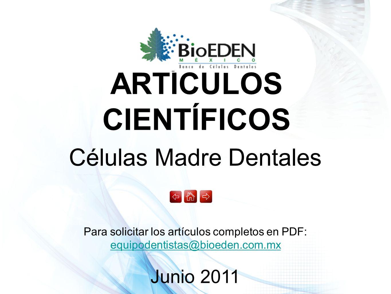 Células Madre Dentales ARTÍCULOS CIENTÍFICOS Junio 2011 Para solicitar los artículos completos en PDF: equipodentistas@bioeden.com.mx equipodentistas@