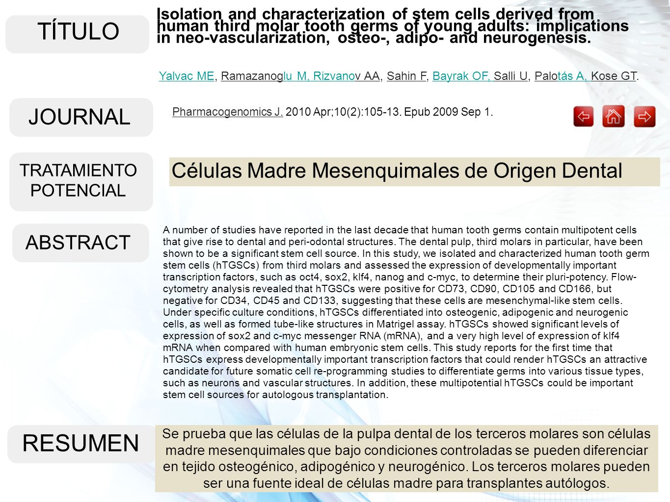 TÍTULO ABSTRACT RESUMEN Isolation and characterization of stem cells derived from human third molar tooth germs of young adults: implications in neo-vascularization, osteo-, adipo- and neurogenesis.