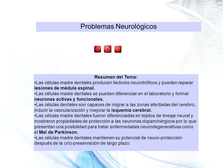 Problemas Neurológicos Resumen del Tema: Las células madre dentales producen factores neurotróficos y pueden reparar lesiones de médula espinal. Las c