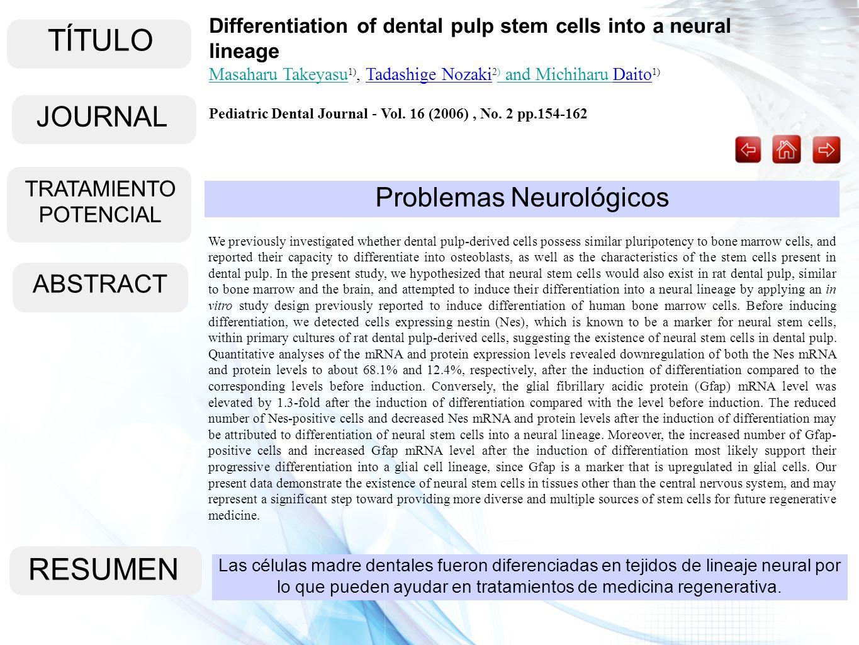 TÍTULO ABSTRACT RESUMEN Las células madre dentales fueron diferenciadas en tejidos de lineaje neural por lo que pueden ayudar en tratamientos de medic